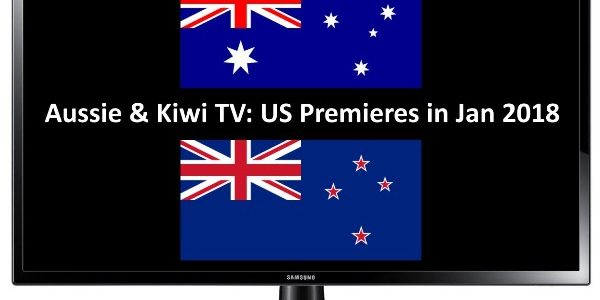 Aussie & Kiwi TV: US Premieres in Jan 2018